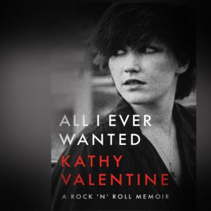"""Kathy Valentine, """"All I Ever Wanted"""" in conversation w/ Holly George-Warren"""